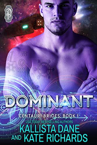 Dominant: A Dark Sci-Fi Romance (Centauri Brides Book 1)