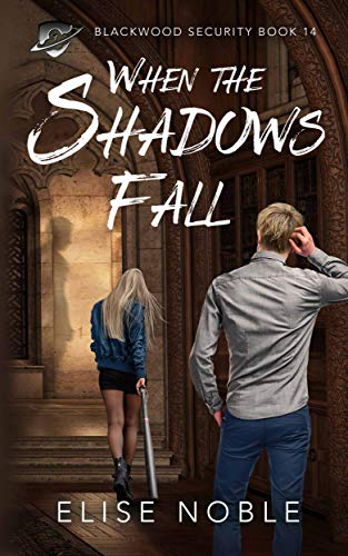 When the Shadows Fall: A Romantic Thriller (Blackwood Security Book 14)