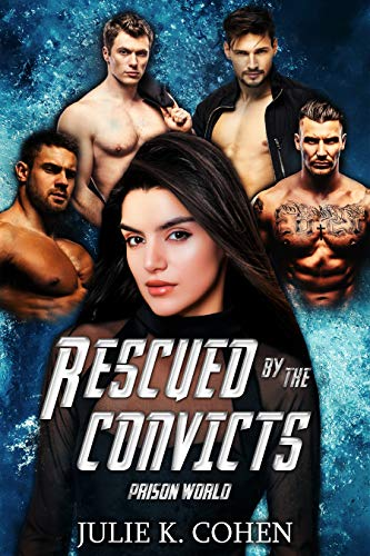 Rescued by the Convicts: Sci Fi Reverse Harem Romance (Prison World Book 4)