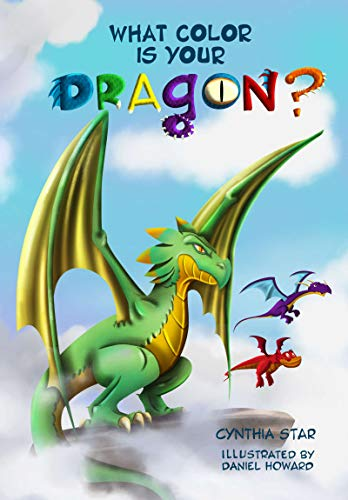 What Color is Your Dragon?: A Dragon Book About Friendship And Perseverance. A Magical Children's Story To Teach Kids About Not Giving Up On A Dream.