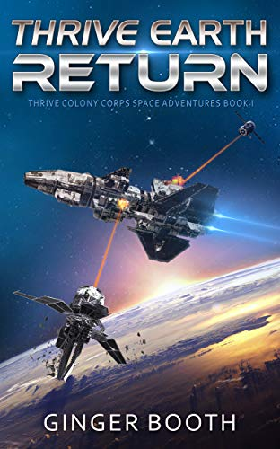 Thrive Earth Return (Thrive Colony Corps Space Adventures Book 1)