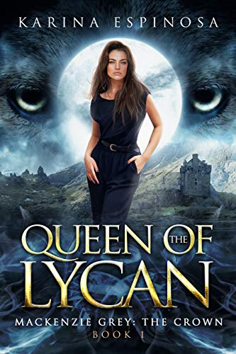 Queen of the Lycan (Mackenzie Grey: The Crown Book 1)