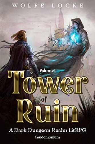 Tower of Ruin: Volume I: A Dark Dungeon Realm LitRPG (Pandemonium – Afterlife – A Dark Dungeon Realm LitRPG Series Book 1)