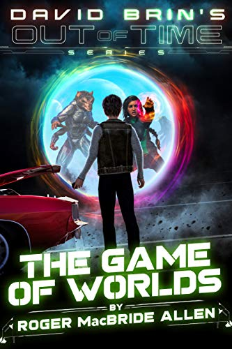 The Game of Worlds (David Brin's Out of Time Book 3)