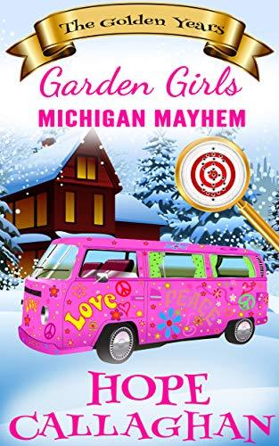 Michigan Mayhem: A Cozy Christian Mystery and Suspense Novel (Garden Girls – The Golden Years Book 3)