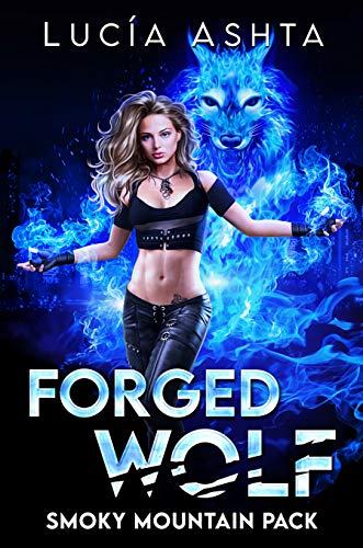 Forged Wolf (Smoky Mountain Pack Book 1)