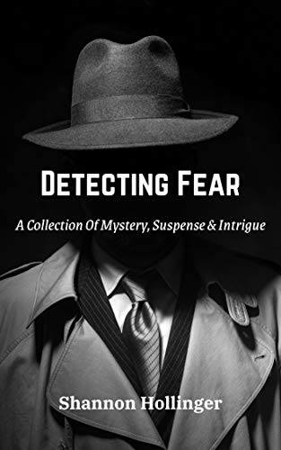 Detecting Fear: A Collection Of Mystery, Suspense & Intrigue