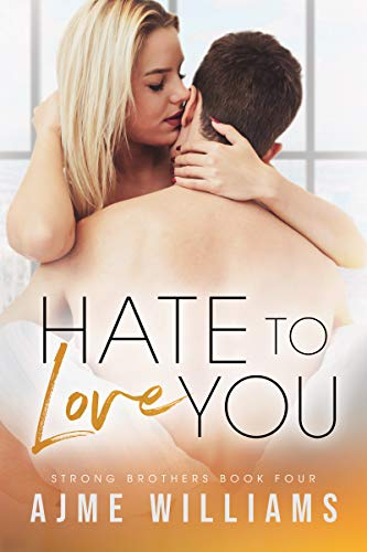 Hate to Love You: Strong Brothers Book 4
