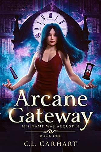 Arcane Gateway: A Paranormal Fantasy Saga (His Name Was Augustin Book 1)