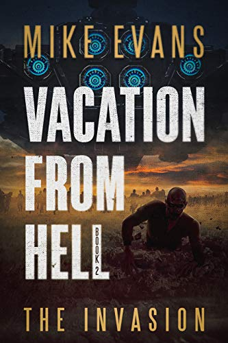 VACATION FROM HELL: THE INVASION (Book 2): AN APOCALYPTIC ALIEN ZOMBIE MASHUP SURVIVAL SERIES