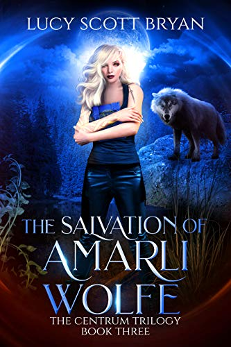 The Salvation of Amarli Wolfe (The Centrum Trilogy Book 3)