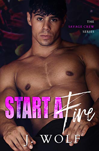Start a Fire: A Dark High School Bully Romance (The Savage Crew Book 1)