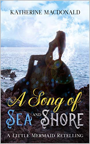 A Song of Sea and Shore: A Little Mermaid Retelling (Fairytales Retold)