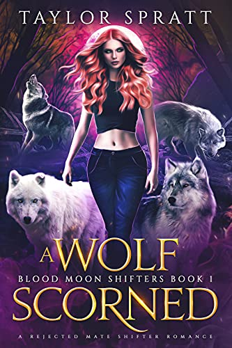 A Wolf Scorned : A Rejected Mate Shifter Romance (Blood Moon Shifters Book 1)