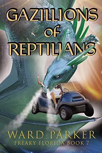 Gazillions of Reptilians: A humorous paranormal novel (Freaky Florida Book 7)