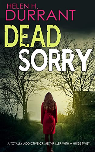 DEAD SORRY a totally addictive crime thriller with a huge twist (Calladine & Bayliss Mystery Book 11)