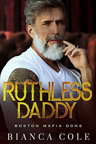 Ruthless Daddy: A Dark Forbidden Mafia Romance (Boston Mafia Dons)